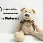 6 rzeczy do sprawdzenia przed publikacją na Pintereście