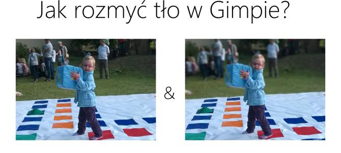 Jak rozmyć tło na zdjęciu? – Gimp – rozmycie Gaussa